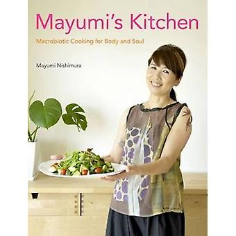 Mayumi's Kitchen - Macrobiotic Cooking for Body and Soul by Mayumi Nis