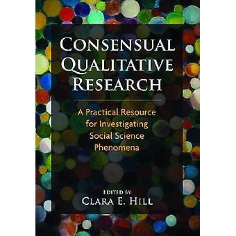 Consensual Qualitative Research - A Practical Resource for Investigati