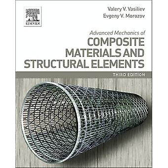 Advanced Mechanics of Composite Materials and Structural Ele by V V Vasiliev