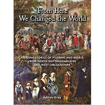 From Here We Changed the World Amazing Stories of Pilgrims