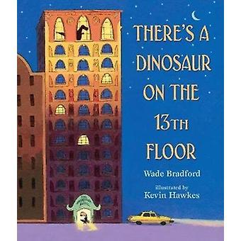 Theres een dinosaurus op de 13e verdieping door Wade Bradford
