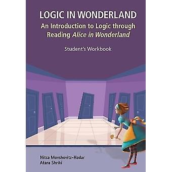 Logic In Wonderland An Introduction To Logic Through Readin by Nitsa MovshovitzHadar