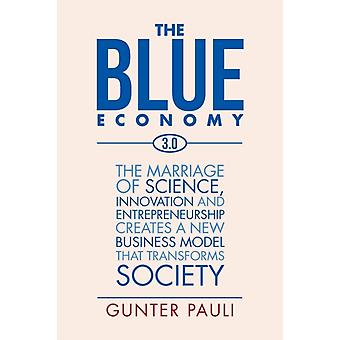 The Blue Economy 3.0  The Marriage of Science Innovation and Entrepreneurship Creates a New Business Model That Transforms Society by Gunter Pauli