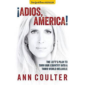 Adios - America - The Left's Plan to Turn Our Country Into a Third Wor