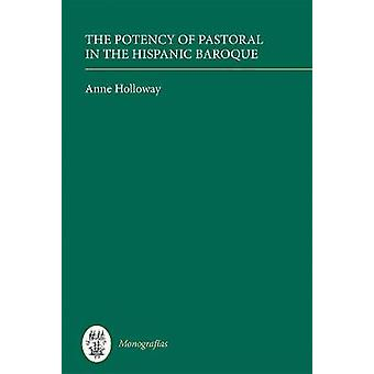 Potency of Pastoral in the Hispanic Baroque by Holloway & Anne
