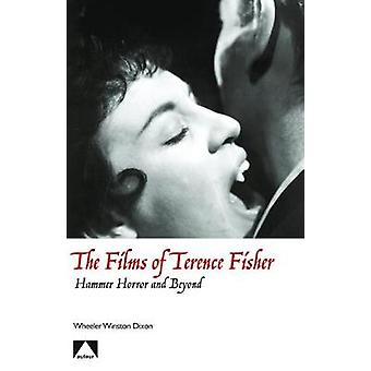 The Films of Terence Fisher - Hammer Horror and Beyond by Wheeler Win