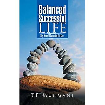 Balanced Successful Life  . . . Hey You Still Live Under the Sun . . . by Mungani & TP