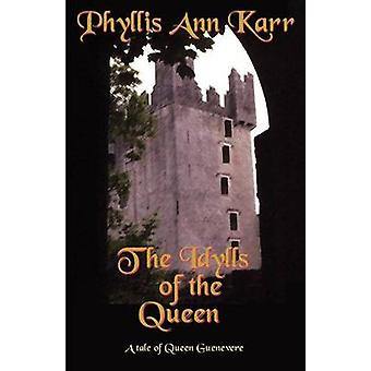 The Idylls of the Queen A Tale of Queen Guenevere by Karr & Phyllis Ann