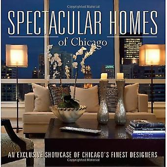 Spectacular Homes of Chicago: An Exclusive Showcase of Chicago's Finest Designers (Spectacular Homes)