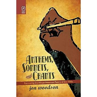 Anthems Sonnets and Chants Recovering the African American Poetry of the 1930s by Woodson & Jon