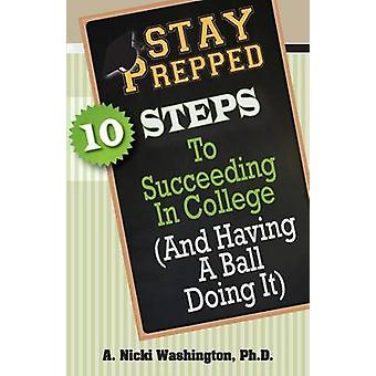 Stay Prepped 10 Steps for Succeding in College and Having a Ball Doing It von Washington & A. Nicki
