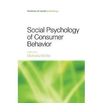 Social Psychology of Consumer Behavior by Wnke & Michaela