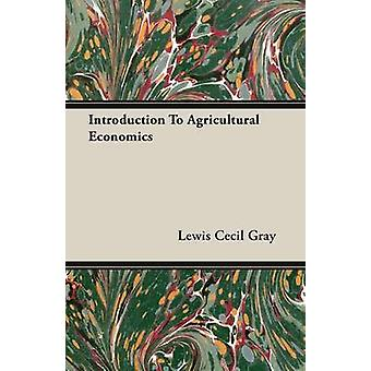 Introduction to Agricultural Economics by Gray & Lewis Cecil