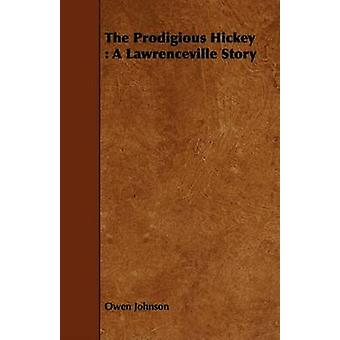 The Prodigious Hickey A Lawrenceville Story by Johnson & Owen