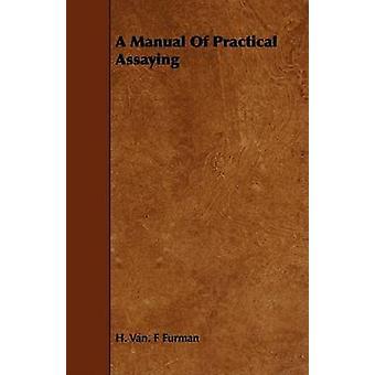 A Manual Of Practical Assaying by Furman & H. Van. F