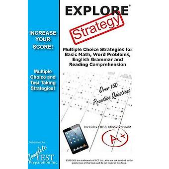 EXPLORE Test Strategy Winning Multiple Choice Strategies for the EXPLORE test by Complete Test Preparation Inc.