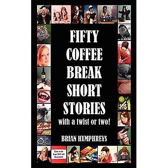 Fifty Coffee Break Short Stories by Humphreys & Brian