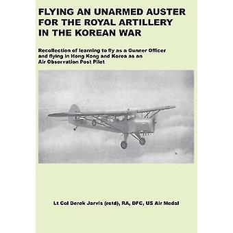 Flying an Unarmed Auster for the Royal Artillery in the Korean War by Jarvis & Derek