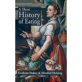 A SHORT HISTORY OF EATING by Dukes & Graham