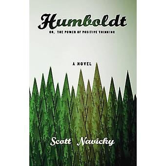 Humboldt Or the Power of Positive Thinking by Navicky & Scott