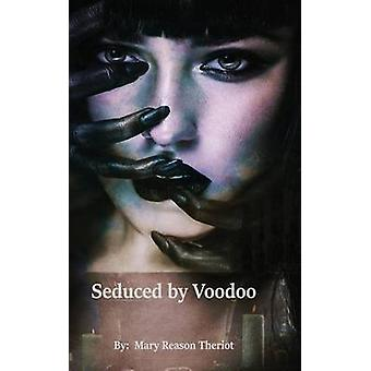 Seduced by Voodoo Lovers Unite by Theriot & Mary Reason