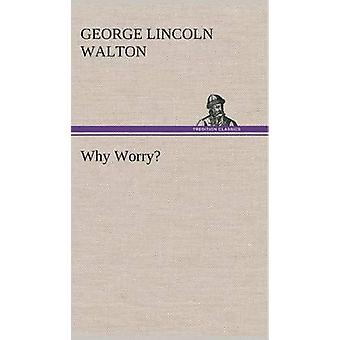 Why Worry by Walton & George Lincoln