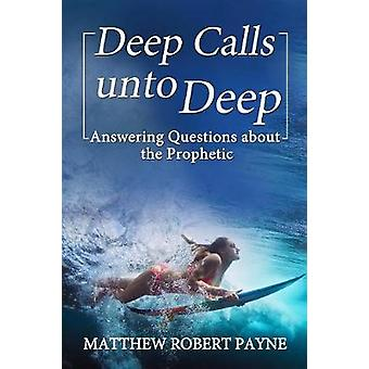 Deep Calls unto Deep Answering Questions about the Prophetic by Payne & Matthew Robert