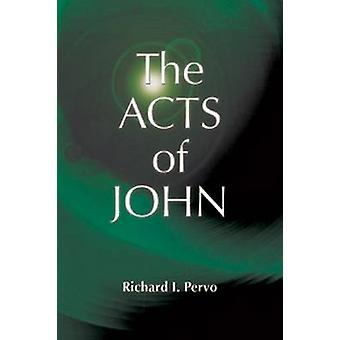 The Acts of John Early Christian Apocrypha by Pervo & Richard I.