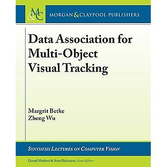 Data Association for MultiObject Visual Tracking by Betke & Margrit