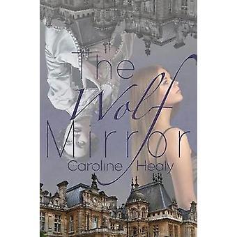 The Wolf Mirror by Healy & Caroline