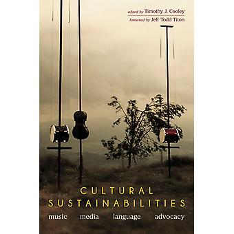 Cultural Sustainabilities  Music Media Language Advocacy by Edited by Timothy J Cooley