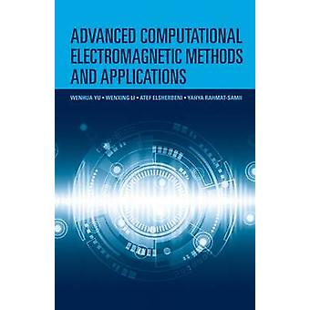 Advanced Computational Electromagnetic Methods by Elsherbeni & AtefLi & WenxingRahmatSamii & YahyaYu & Wenhua