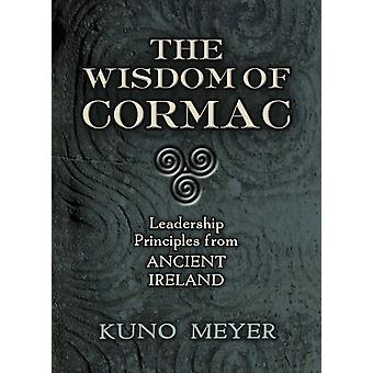 Wisdom of Cormac  Leadership Principles from Ancient Ireland by Kuno Meyer