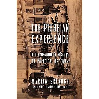 The Plebeian Experience - A Discontinuous History of Political Freedom