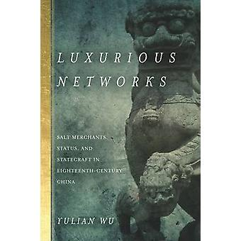 Luxurious Networks - Salt Merchants - Status - and Statecraft in Eight