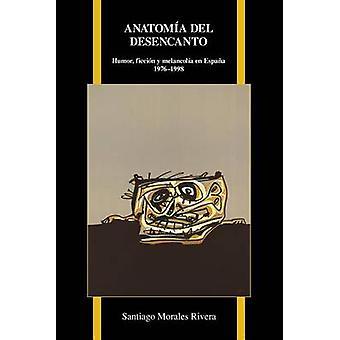 Anatomia del Desencanto - Humor - Ficcion y Melancolia en Espana (1976