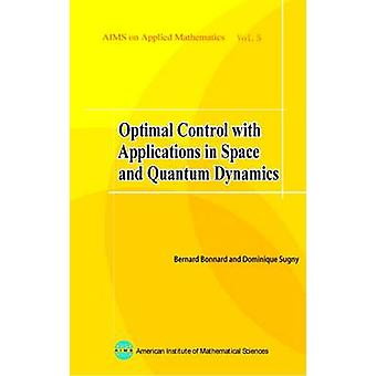 Optimal Control with Applications in Space and Quantum Dynamics by Be