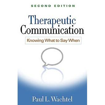 Therapeutic Communication - Knowing What to Say When (2nd Revised edit