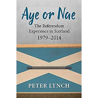 Aye or Nae - The Referendum Experience in Scotland 1979-2014 by Peter
