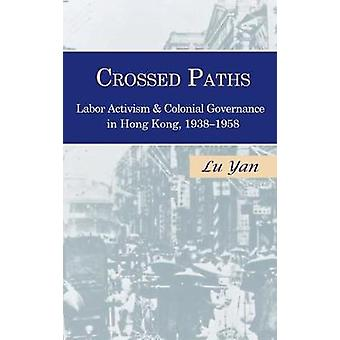 Crossed Paths - Labor Activism and Colonial Governance in Hong Kong -