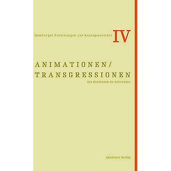 Animationen / Transgressionen - Das Kunstwerk als Lebewesen by Ulrich