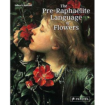 Pre-Raphaelite Language of Flowers by Debra N. Mancoff - 978379138502