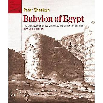 Babylon of Egypt - The Archaeology of Old Cairo and the Origins of the