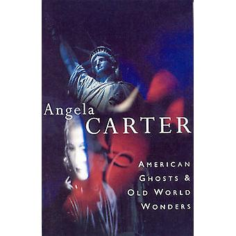 American Ghosts and Old World Wonders by Angela Carter - 978009913371