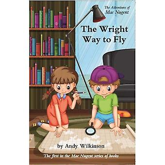 The Adventures of Mae Nugent - The Wright Way to Fly by Andy Wilkinson