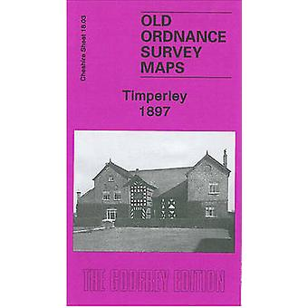 Timperley 1897 - Cheshire Sheet 18.03 by Chris Makepeace - 97818478427