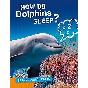 How Do Dolphins Sleep? by Nancy Furstinger - 9781474773386 Book