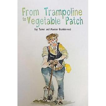 From Trampoline to Vegetable Patch by Maurice Grumbleweed - 978152893