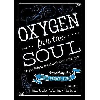 Oxygen for the Soul Prayers, Reflections and Inspiration for Teenagers