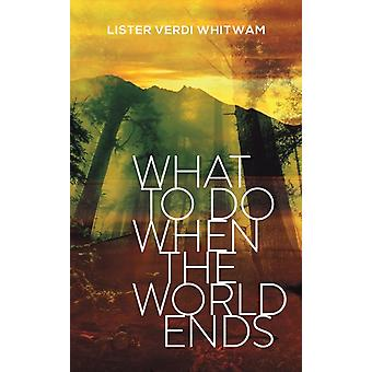 What to Do When the World Ends by Whitwam & Lister Verdi